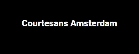 Courtesans Escort Amsterdam